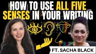 How to Use All Five Senses in Your Writing, Ft. Sacha Black   iWriterly