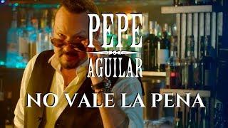 Pepe Aguilar   No Vale La Pena (Video Oficial)