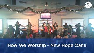 How We Worship - New Hope Oahu