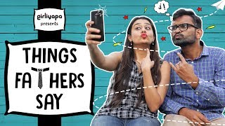 Things Fathers Say | Father's Day Special || Girliyapa's ChickiLeaks