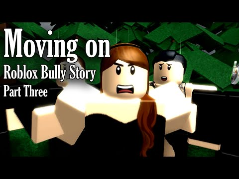 Moving On   ROBLOX BULLY STORY PART 3