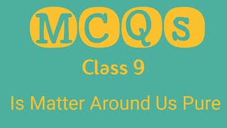 NCERT Class 9 Chemistry Chapter 2(Science Chapter 2)Is Matter Around Us Pure -MCQs with solutions