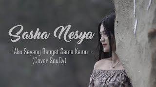 Aku Sayang Banget Sama Kamu - Souqy (Cover) Vocal Sasha Nesya By PUJI CANSAS