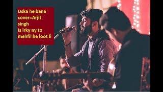 Uska Hi bana cover=Vahaj Hanif=Arjit singh