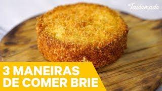3 MANEIRAS DE COMER QUEIJO BRIE | Melhores Receitas Tastemade