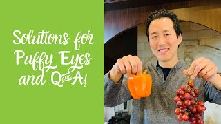 Solutions for Puffy Eyes and Q & A!