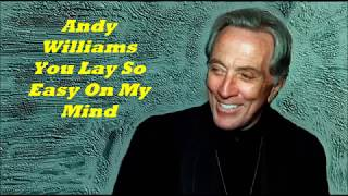 Andy Williams.......You Lay So Easy On My Mind.