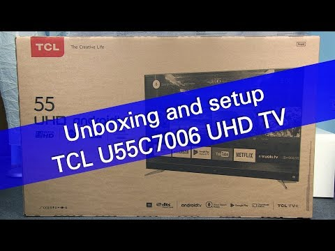 TCL U55C7006 UHD HDR Android TV unboxing