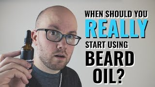 When Should You Start Using Beard Oil? (Surprising Answer)