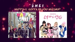 2NE1 - HAPPY x GOTTA BE YOU MASHUP