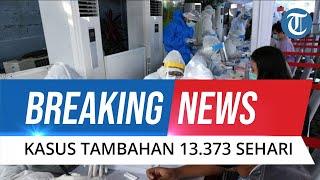 BREAKING NEWS: Update Covid-19 20 Juni: Kasus Baru Tambah 13.373 Sehari, Kematian Hampir 300