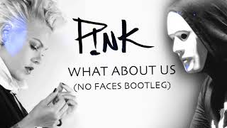 Pink   What About Us (NO FACES Bootleg) [Free Download]