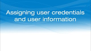 Assigning user credentials and user information