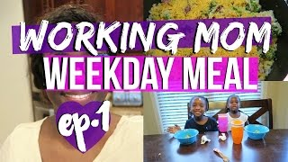 Quick and Easy Weekday Meal for Busy Moms | Ep.1