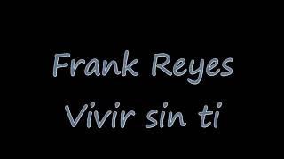 Frank Reyes   Vivir Sin Ti (Con Letra)