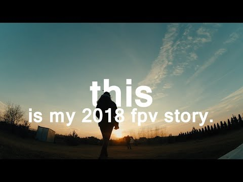 this-is-my-2018-fpv-story