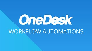 OneDesk – Getting Started: Workflow Automations