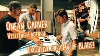 Visiting Onean Carver Factory + Exclusive preview of Blade!