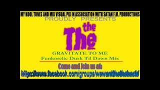 The The - Gravitate To Me (Funkorelic Dusk Til Dawn Mix)