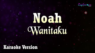 Noah   Wanitaku (Karaoke Version)