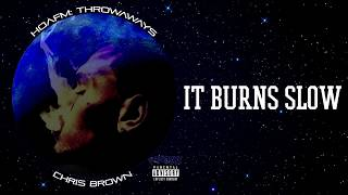 Chris Brown - IT BURNS SLOW (HOAFM: Throwaways) (THE FLAME - Official Exclusive Audio)
