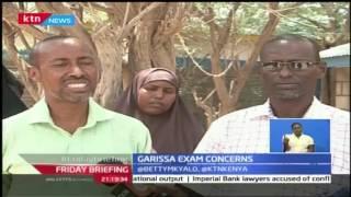 Friday Briefing: Kenya exams officials now raising concerns over distributing exams in Garissa after