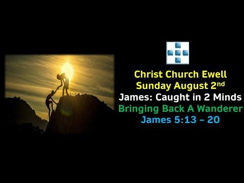 """CCE Sunday Service - """"James: Caught in 2 Minds"""" 'Bringing Back A Wanderer'-  James 5 v 13-20"""" - August 2nd"""