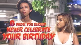 8 WAYS YOU SHOULD NEVER CELEBRATE YOUR BIRTHDAY