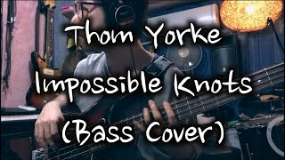 Thom Yorke   Impossible Knots (Bass Cover)