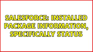 Salesforce: Installed Package information, specifically Status (3 Solutions!!)