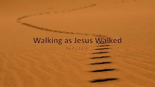 Walking as Jesus Walked by Zig Ziglar