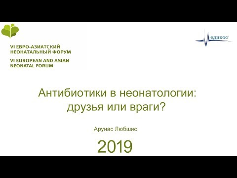 Антибиотики в неонатологии: друзья или враги? Арунас Любшис. ЕАНФ 2019