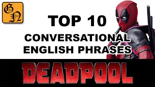 Deadpool Top 10 Conversational English Phrases - Going Native - Learn English with Movies
