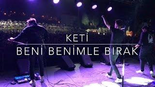 Keti - Beni Benimle Bırak CANLI (Hacettepe Üniversitesi 03.05.2018)