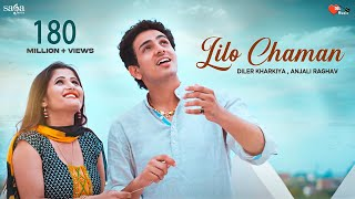 Lilo Chaman | Anjali Raghav | Diler Kharkiya | A True Love Story | New  Song 2018 | Dil Music