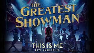 The Greatest Showman Cast - This is Me (Dave Aude Remix)