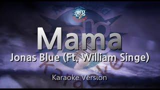Jonas Blue Mama (Ft. William Singe) (Melody) (Karaoke Version) [ZZang KARAOKE]