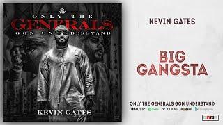 Kevin Gates   Big Gangsta (Only The Generals Gon Understand)