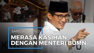 Sandiaga Uno Merasa Kasihan dengan Menteri BUMN Erick Thohir, Apa yang Kita Prediksi Mulai Terjadi
