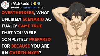 Overthinkers, What Unlikely Scenario Came True But You Were Already Prepared For? (r/AskReddit)