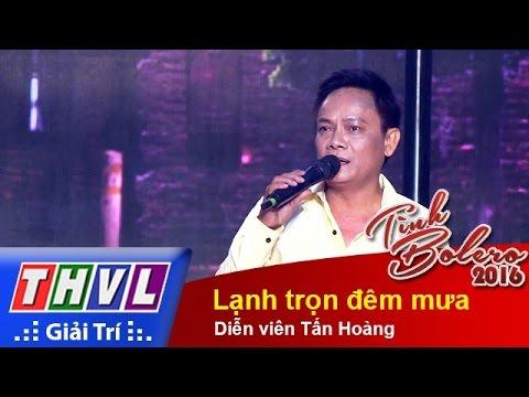 Tình Bolero 2016 Tập 7 - Lạnh trọn đêm mưa – Diễn viên Tấn Hoàng