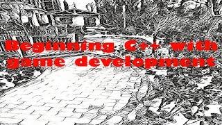 Beginning C++ and Game Development