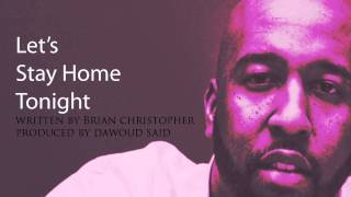 "R&B Singer Brian Christopher ""Let's Stay Home Tonight"" (AUDIO)"