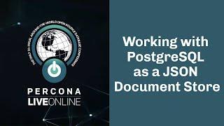 Working With #PostgreSQL As A #JSON Document Store - Robert Bernier - #Percona Live Online 2020