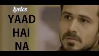 Yaad Hai Na Lyrics – Arijit Singh – Raaz Reboot II Emraan Hashmi II Kriti Kharbanda II