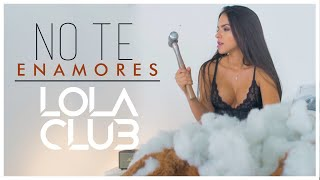 Lola Club - No Te Enamores