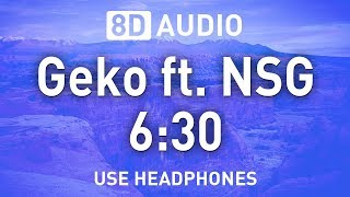 Geko Ft. NSG   6:30 | 8D AUDIO