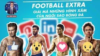 FOOTBALL EXTRA | GIẢI MÃ NHỮNG HÌNH XĂM CỦA NGÔI SAO BÓNG ĐÁ