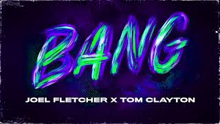 Joel Fletcher & Tom Clayton   BANG