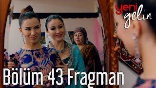Yeni Gelin 43. Bölüm Fragman
